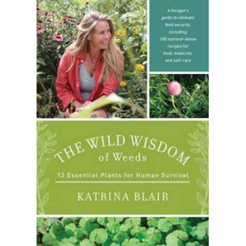 Wild Wisdom of Weeds: 13 Plants for Human Survival