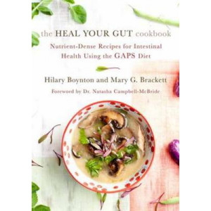 Heal Your Gut Cookbook, The: Nutrient-Dense Recipes for Intestinal Health Using the Gaps Diet