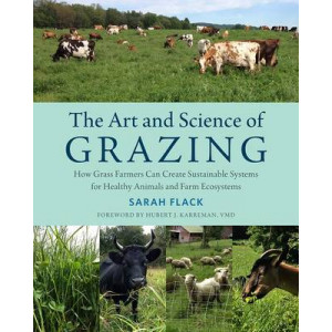 Art and Science of Grazing: How Grass Farmers Can Create Sustainable Systems for Healthy Animals and Farm Ecosystems