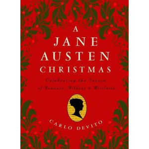 Jane Austen Christmas: Celebrating the Season of Romance, Ribbons and Mistletoe