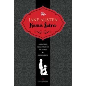 Jane Austen Kama Sutra: A Playful Presentation of Sense and Sensuality