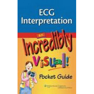 ECG Interpretation: An Incredibly Visual! Pocket Guide