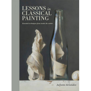 Lessons in Classical Painting: Essential Techniques from Inside the Atelier