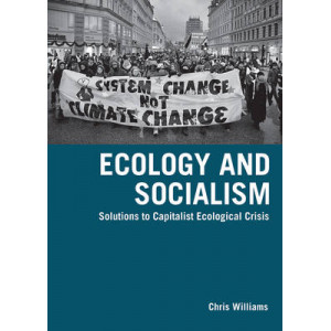 Ecology and Socialism: Capitalism and the Environment