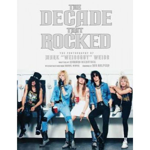 Decade That Rocked: The Photography Of Mark Weissguy Weiss