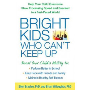Bright Kids Who Can't Keep Up: Help Your Child Overcome Slow Processing Speed and Succeed in a Fast-Paced World