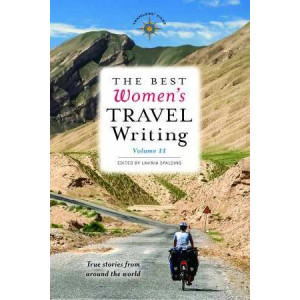 Best Women's Travel Writing, Volume 11: True Stories from Around the World