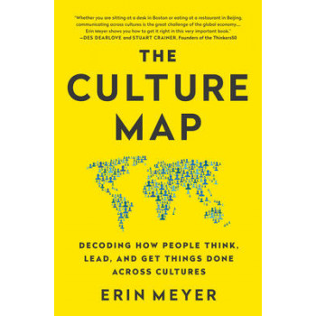 Culture Map, The: Decoding How People Think, Lead, and Get Things Done Across Cultures