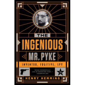 Ingenious Mr. Pyke: Inventor, Fugitive, Spy