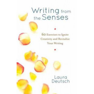 Writing from the Senses: 60 Exercises to Ignite Creativity & Revitalize Your Writing