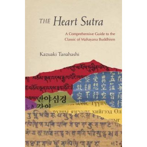 Heart Sutra, The: A Comprehensive Guide to the Classic of Mahayana Buddhism