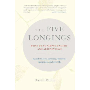 Five Longings: What We've Always Wanted-and Already Have