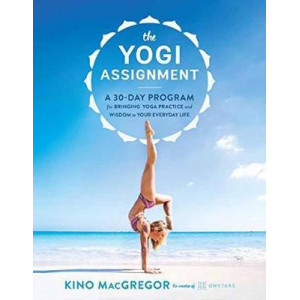 Yogi Assignment: A 30-Day Program for Bringing Yoga Practice and Wisdom to Your Everyday Life