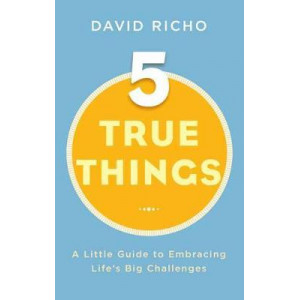 Five True Things: A Little Guide to Embracing Life's Big Challenges