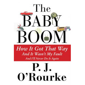 Baby Boom: How it Got That Way...and it Wasn't My Fault...and I'll Never Do it Again