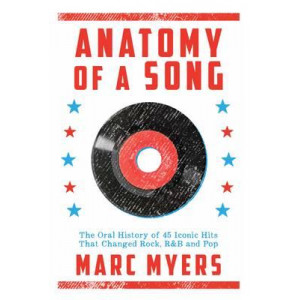 Anatomy of a Song: The Oral History of 45 Iconic Hits That Changed Rock