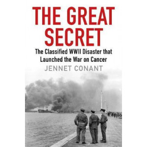 Great Secret: The Classified World War II Disaster that Launched the War on Cancer, The