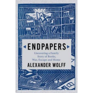 Endpapers: A Family Story of Books, War, Escape and Home