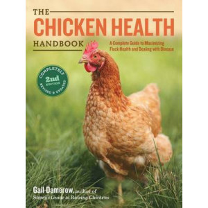 Chicken Health Handbook, The: A Complete Guide to Maximizing Flock Health and Dealing with Disease