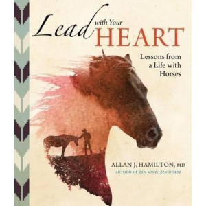 Lead with Your heart...Lessons from a Life with Horses