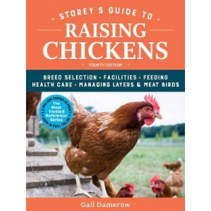 Storey's Guide to Raising Chickens: Breed Selection, Facilities, Feeding, Health Care, Managing Layers & Meat Birds