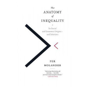 Anatomy Of Inequality: Its Social and Economic Origins - and Solutions