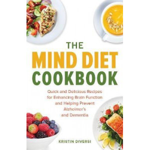 MIND Diet Cookbook: Quick and Delicious Recipes for Enhancing Brain Function and Helping Prevent Alzheimer's and Dementia