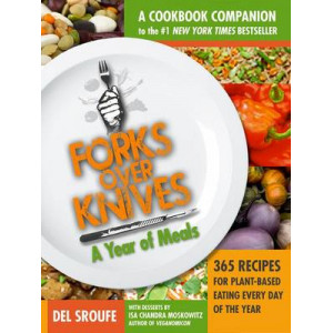 Forks Over Knives : The Cookbook: A Year of Meals