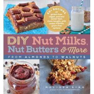 DYI Nut Milks, Nut Butters, More: From Almonds to Walnuts
