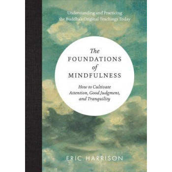 Foundations of Mindfulness: How to Cultivate Tranquility, Attention, and Good Judgment