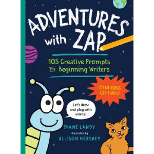 Adventures with Zap: 107 Creative Prompts for Beginning Writers--For Earthlings Ages 4 and Up