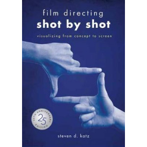 Film Directing: Shot by Shot: Visualizing from Concept to Screen