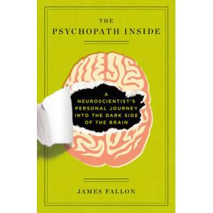Psychopath Inside : Neuroscientist's Personal Journey into Dark Side Brain