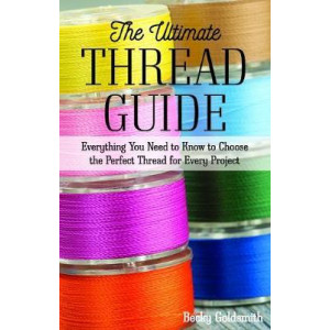 Ultimate Thread Guide: Everything You Need to Know to Choose the Perfect Thread for Every Project, The