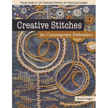 Creative Stitches for Contemporary Embroidery: Visual Guide to 120 Essential Stitches for Stunning Designs