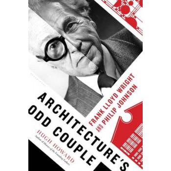 Architecture's Odd Couple: Frank Lloyd Wright and Philip Johnson