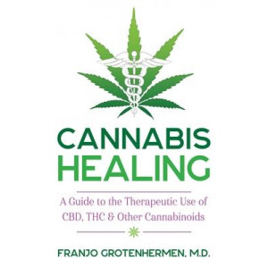 Cannabis Healing: A Guide to the Therapeutic Use of CBD, THC, and Other Cannabinoids