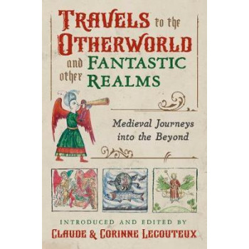 Travels to the Otherworld and Other Fantastic Realms: Medieval Journeys into the Beyond