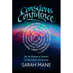 Conscious Confidence: Use the Wisdom of Sanskrit to Find Clarity and Success