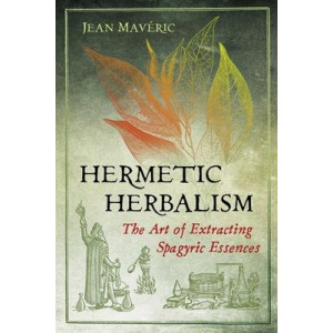 Hermetic Herbalism: The Art of Extracting Spagyric Essences