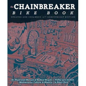 Chainbreaker Bike Book: An Illustrated Manual of Radical Bicycle Maintenance, Culture & History