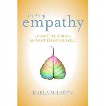 Art of Empathy, The: A Complete Guide to Life's Most Essential Skill
