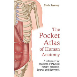 Pocket Atlas Of Human Anatomy: A Reference for Students of Physical Therapy, Medicine, Sports, and Bodywork