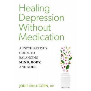 Healing Depression without Medication: A Psychiatrist's Guide to Balancing Mind, Body, and Soul