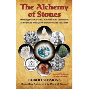 Alchemy of Stones, The: Working with Crystals, Minerals, and Gemstones to Heal and Transform Ourselves and the Earth
