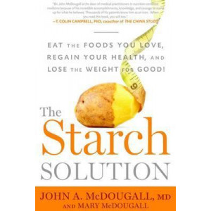 Starch Solution: Eat the Foods You Love, Regain Your Health, and Lose the Weight for Good!