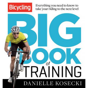 Bicycling Big Book of Training: Everything You Need to Know to Take Your Riding to the Next Level