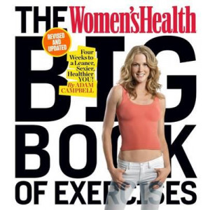 Women's Health Big Book of Exercises: Four Weeks to a Leaner, Sexier, Healthier You!