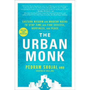 Urban Monk: Eastern Wisdom and Modern Hacks to Stop Time and Find Success, Happiness, and Peace