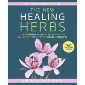 New Healing Herbs: The Essential Guide to More Than 130 of Nature's Most Potent Herbal Remedies